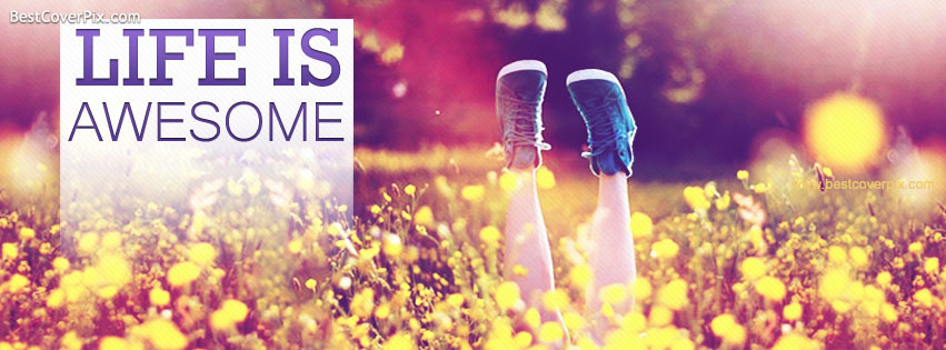 life is awesome fb cover