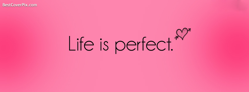 Life is Perfect – Love Quotes Facebook Covers