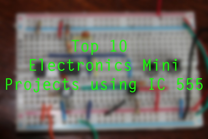 Top 10 Electronics Mini Projects using IC 555