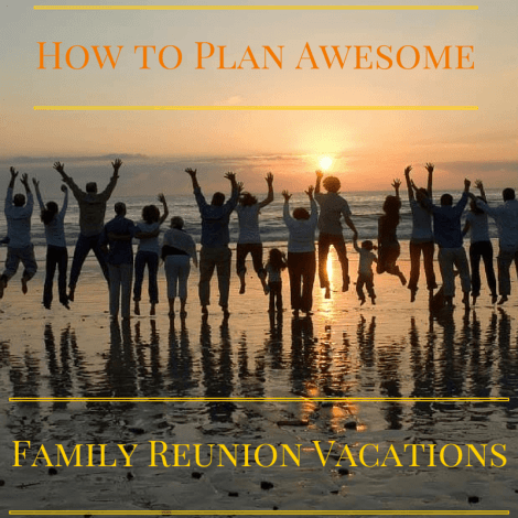 How to Plan Family Reunion Vacations
