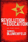 Revolution via Education and Other Essays by Samuel L Blumenfeld