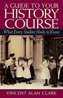 A GUIDE TO YOUR HISTORY COURSE WHAT EVERY STUDENT NEEDS TO KNOW By Vincent NEW