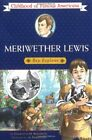 MERIWETHER LEWIS BOY EXPLORER CHILDHOOD OF FAMOUS AMERICANS By Charlotta NEW