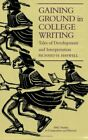 GAINING GROUND IN COLLEGE WRITING TALES OF DEVELOPMENT AND By Richard H Mint