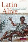 LATIN ALIVE SURVIVAL OF LATIN IN ENGLISH AND ROMANCE LANGUAGES By Joseph B VG