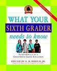 What Your Sixth Grader Needs to Know Revised Edition Core Knowledge