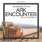 NEW Building of the Ark Encounter The by Answers in Genesis