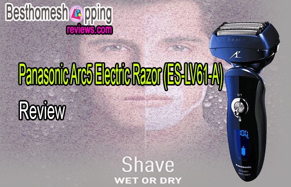 Panasonic Arc5 Electric Razor (ES-LV61-A) Review