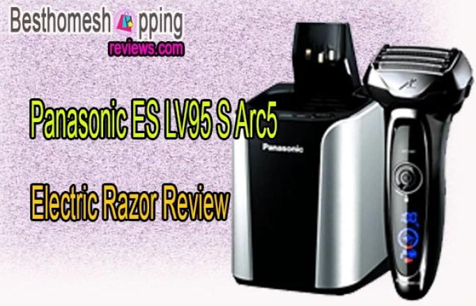 Panasonic ES LV95 S Arc5 Electric Razor Review