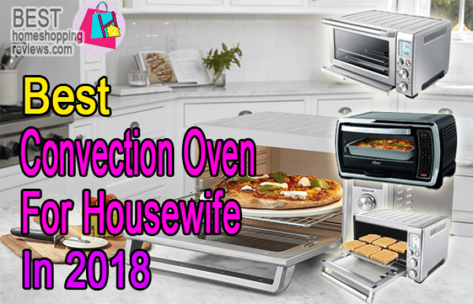 Best Convection Oven Reviews For Housewife In 2018