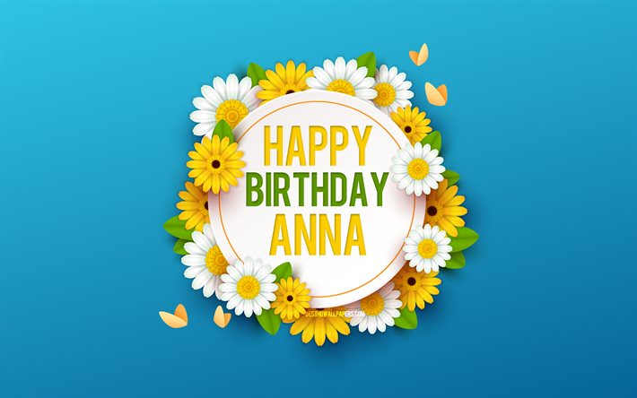 Download Wallpapers Happy Birthday Anna 4k Blue Background With Flowers Anna Floral Background Happy Anna Birthday Beautiful Flowers Anna Birthday Blue Birthday Background For Desktop Free Pictures For Desktop Free