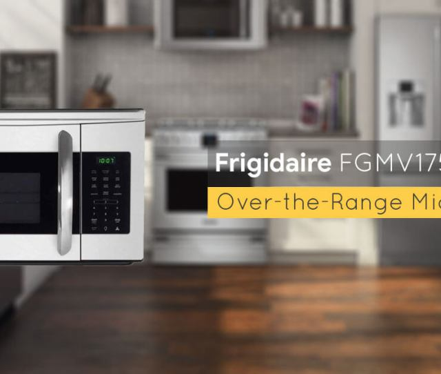 Frigidaire Best Over The Range Microwave Oven