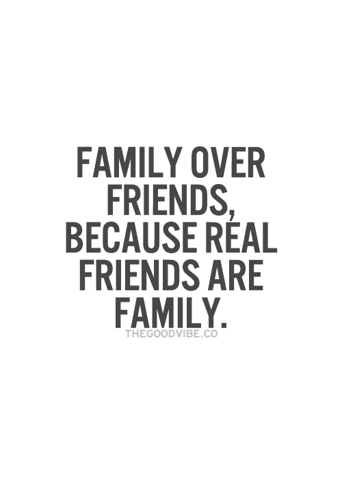 Best Love Quotes Family Over Friends Because Real Friends Are Family Galaxies Vibes