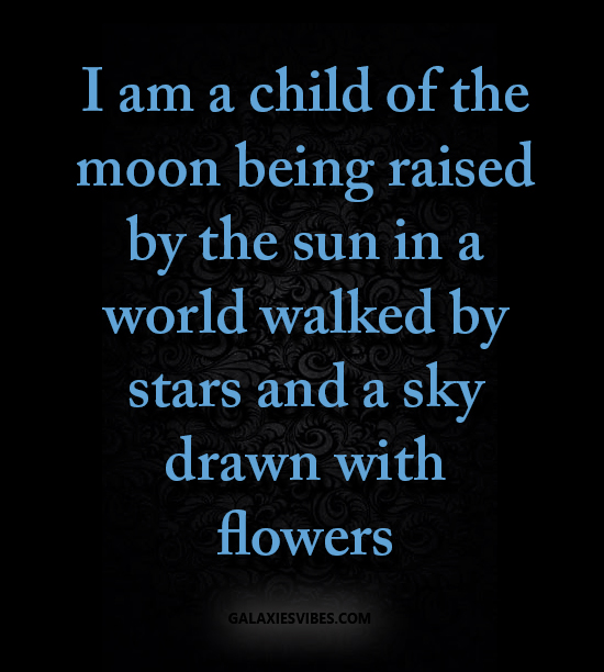 best love quotes -I am a child of the moon being raised by ...