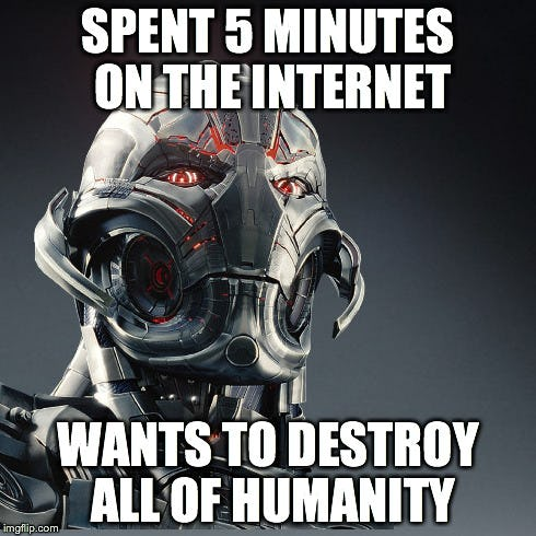 Ultron spent 5 minutes on the internet and wants to destroy all of humanity