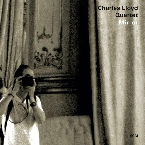 Charles Lloyd Quartet Mirror