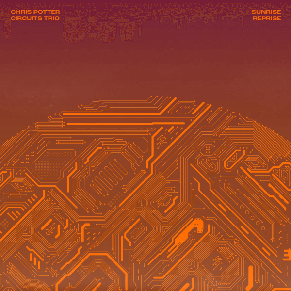 Chris-Potter-Circuits-Trio-Sunrise-Reprise