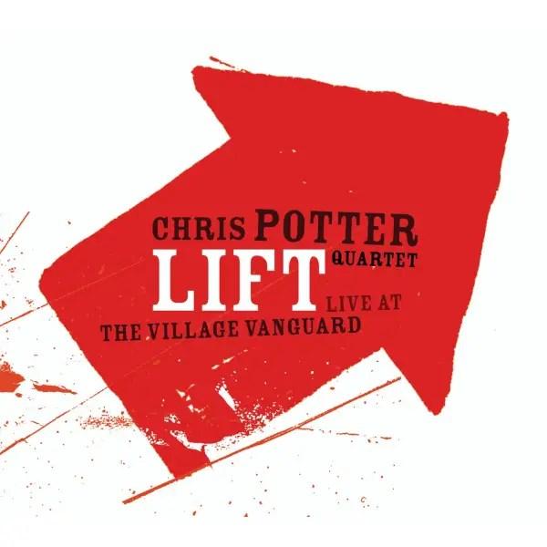 Chris Potter Quartet - Lift - Live At The Village Vanguard