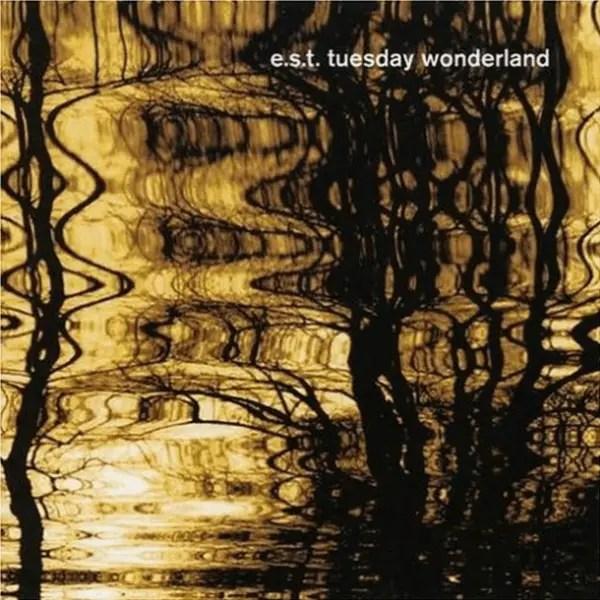 E.S.T. - Tuesday Wonderland