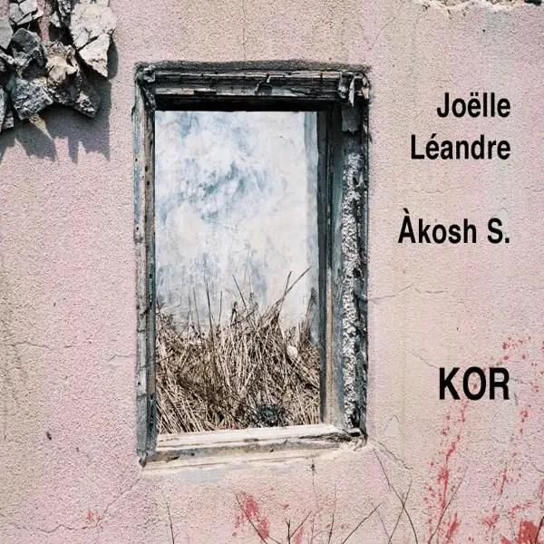 Joëlle Léandre & Akosh S - Kor