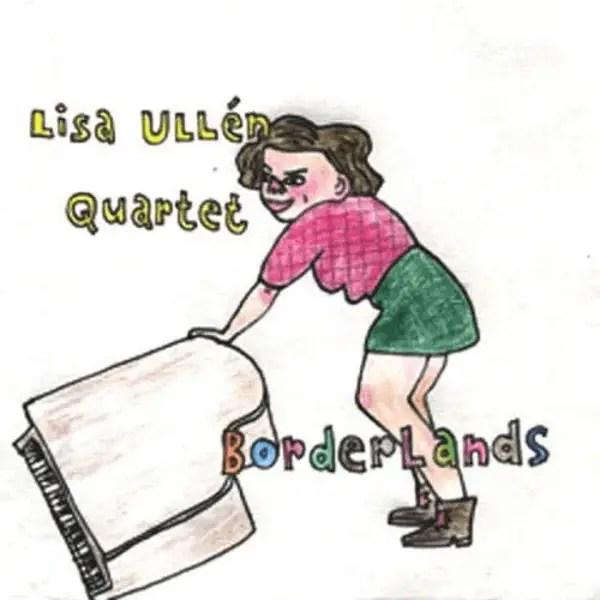 Lisa Ullén Quartet - Borderlands
