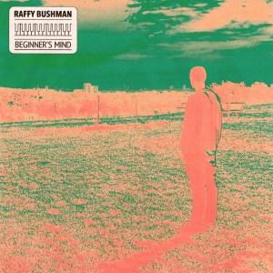 Raffy Bushman - Beginner's Mind EP