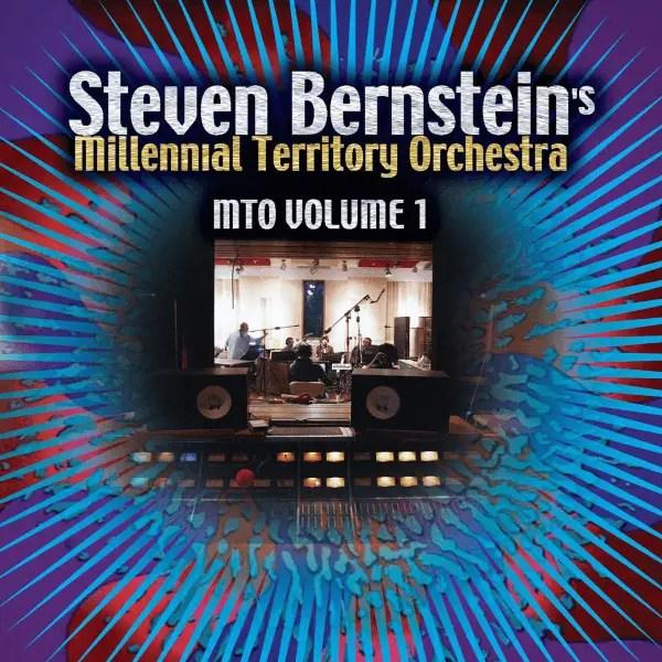 Steven Bernstein's Millennial Territory Orchestra - MTO Volume 1