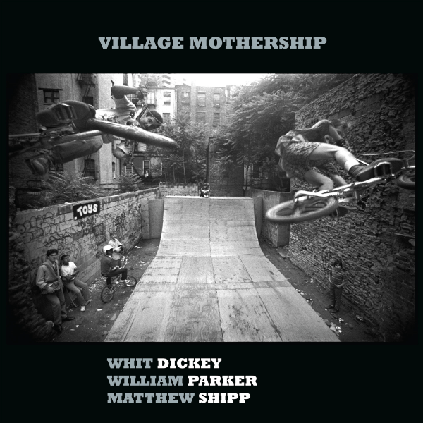 Whit Dickey, William Parker, Matthew Shipp - Village Mothership