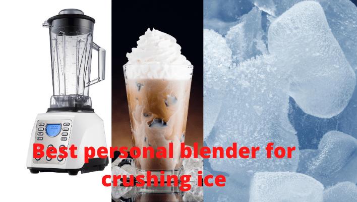 Best personal blender for crushing ice