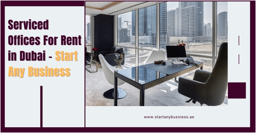 Serviced Offices For Rent in Dubai 2021