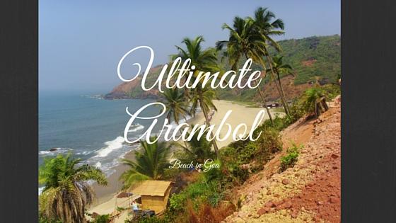 Arambol is the Ultimate Beach in Goa