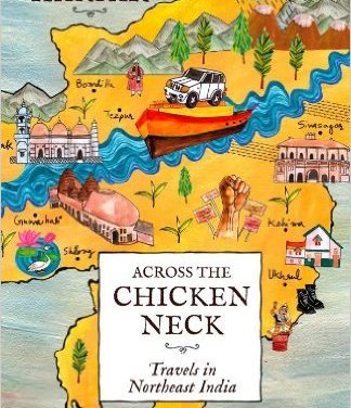 'Across the Chicken Neck-Travels in Northeast India'