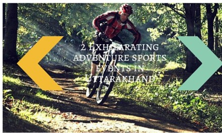 2 Exhilarating adventure sports events in Uttarakhand