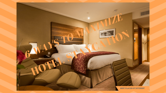 Six Important Ways To Maximize Your Hotel Staycation