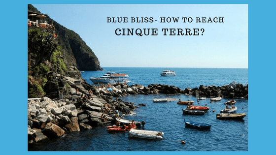 Blue bliss- How to reach Cinque Terre?