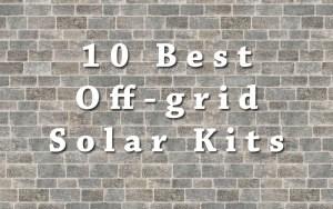 Best Off-grid Solar Panel Kits