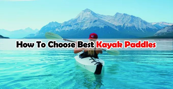 How To Choose A Best Kayak Paddle