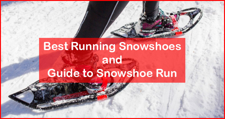 Top Rated Running Snowshoes - Beginner's Guide to Snowshoe Run