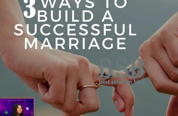3 Best Ways + Tips To Build A Successful Relationship and Marriage