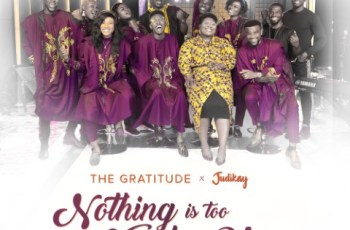 Nothing is Too Hard for You - The Gratitude COZA ft Judikay