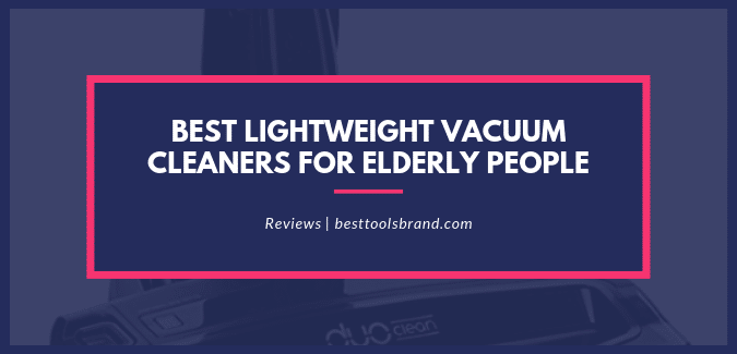 Best Lightweight Vacuum Cleaners For Elderly People