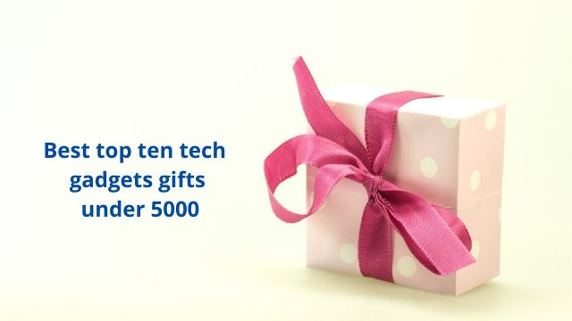 Best top ten tech gadgets gifts under 5000