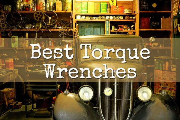Top 6 Best Torque Wrenches to Buy in 2019 (Reviews & Buying