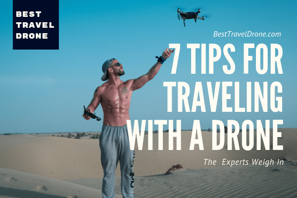 Image of Shirtless Man launching drone and text saying 7 Tips for Traveling with a Drone The Experts Weigh In