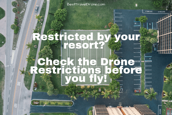 Overhead image of resort with text saying Restricted by your resort_ Check the Drone Restrictions before you fly