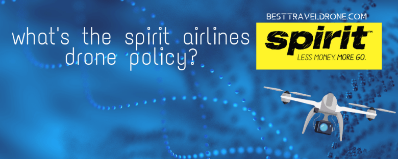 what's the spirit airlines drone policy