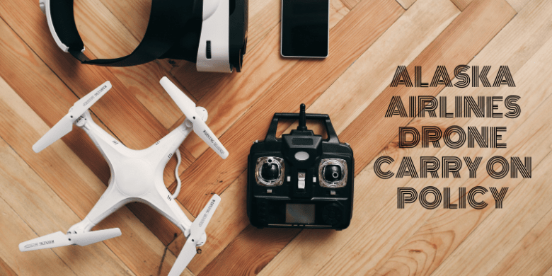 Alaska Airlines Drone Carry on Policy