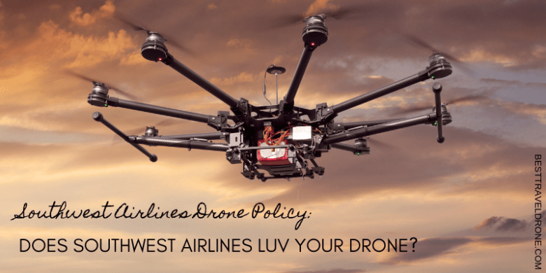 Southwest Airlines Drone Policy how much does Southwest Airlines Luv your drone_