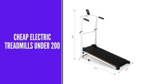 Cheap Electric Treadmills Under 200 – Reviews