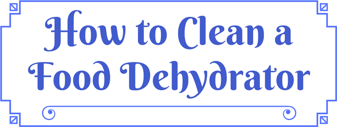 How to Clean a Food Dehydrator